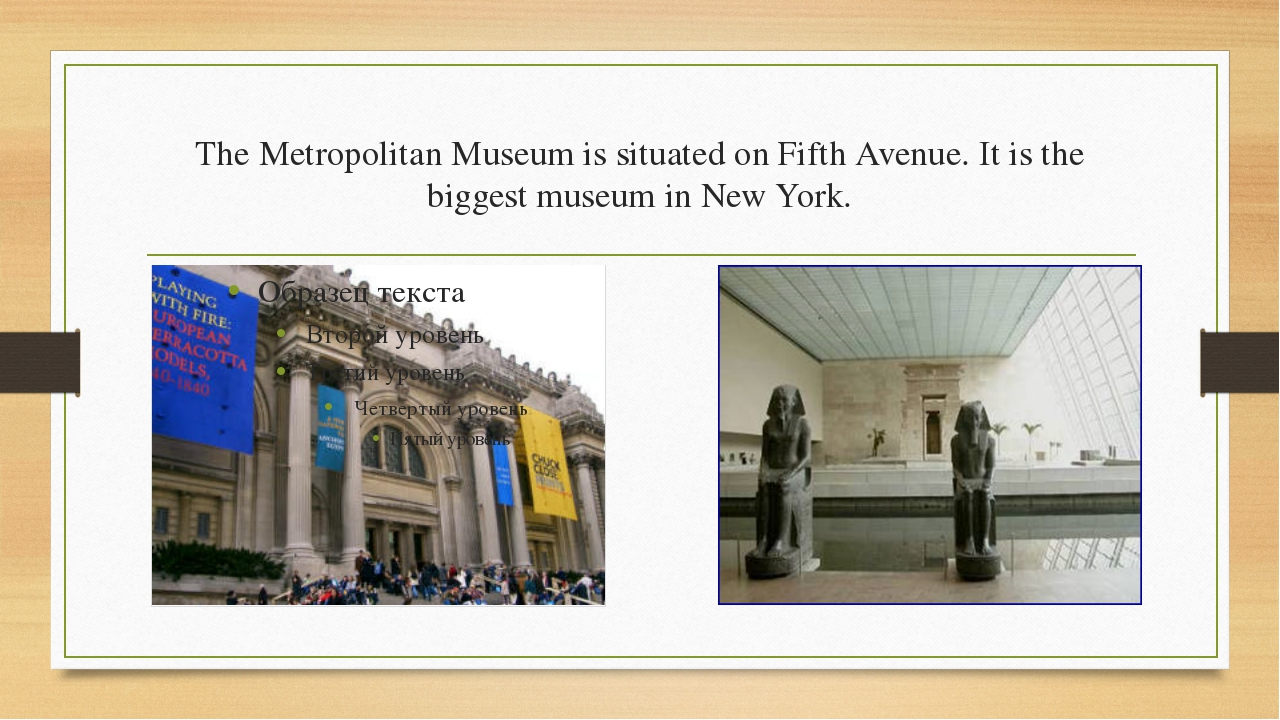 The Metropolitan Museum is situated on Fifth Avenue. It is the biggest museum...