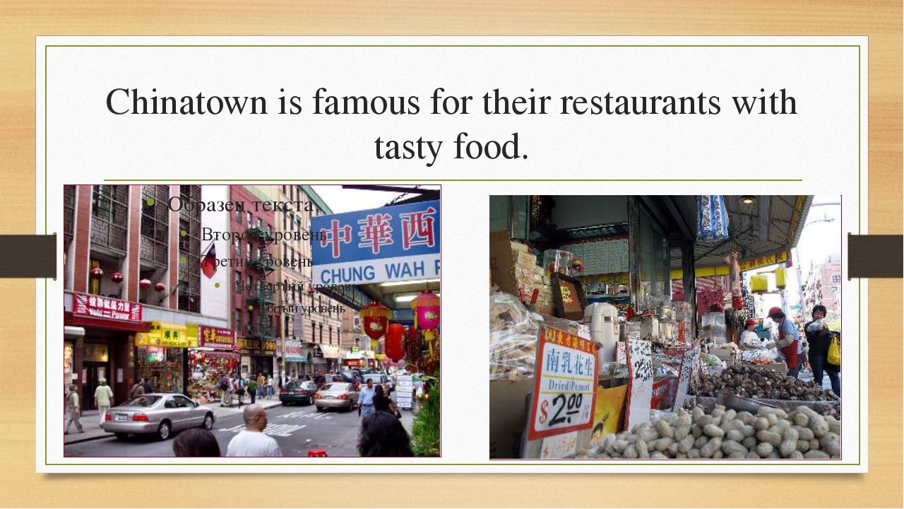 Chinatown is famous for their restaurants with tasty food.
