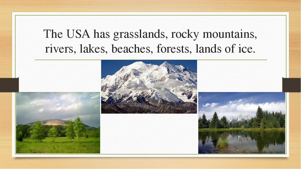 The USA has grasslands, rocky mountains, rivers, lakes, beaches, forests, lan...