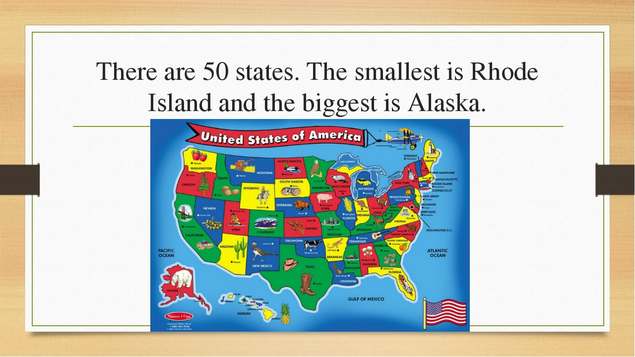 There are 50 states. The smallest is Rhode Island and the biggest is Alaska.