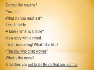 -Do you like reading? -Yes, I do. -What did you read last? -I read a fable. -