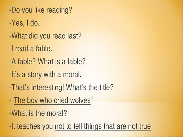 -Do you like reading? -Yes, I do. -What did you read last? -I read a fable. -...