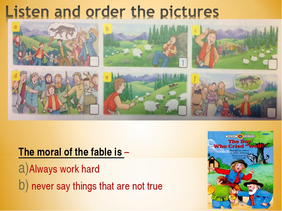 The moral of the fable is – Always work hard never say things that are not t...