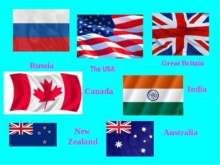 Russia The USA Great Britain Canada India New Zealand Australia
