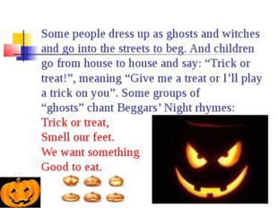 Some people dress up as ghosts and witches and go into the streets to beg. An