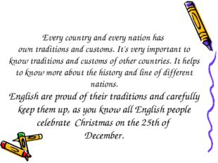 Every country and every nation has own traditions and customs. It's very impo