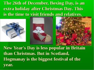 The 26th of December, Boxing Day, is an extra holiday after Christmas Day. Th