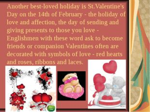 Another best-loved holiday is St.Valentine's Day on the 14th of February - th