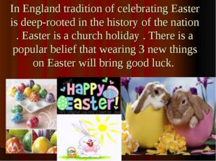 In England tradition of celebrating Easter is deep-rooted in the history of t