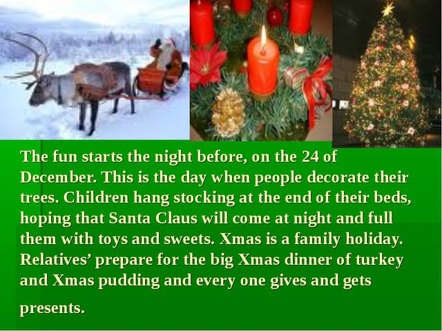 The fun starts the night before, on the 24 of December. This is the day when...
