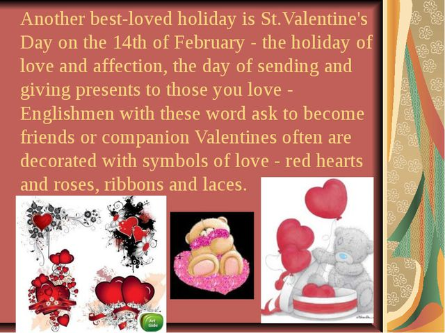 Another best-loved holiday is St.Valentine's Day on the 14th of February - th...