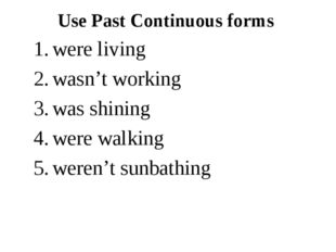Use Past Continuous forms were living wasn't working was shining were walking