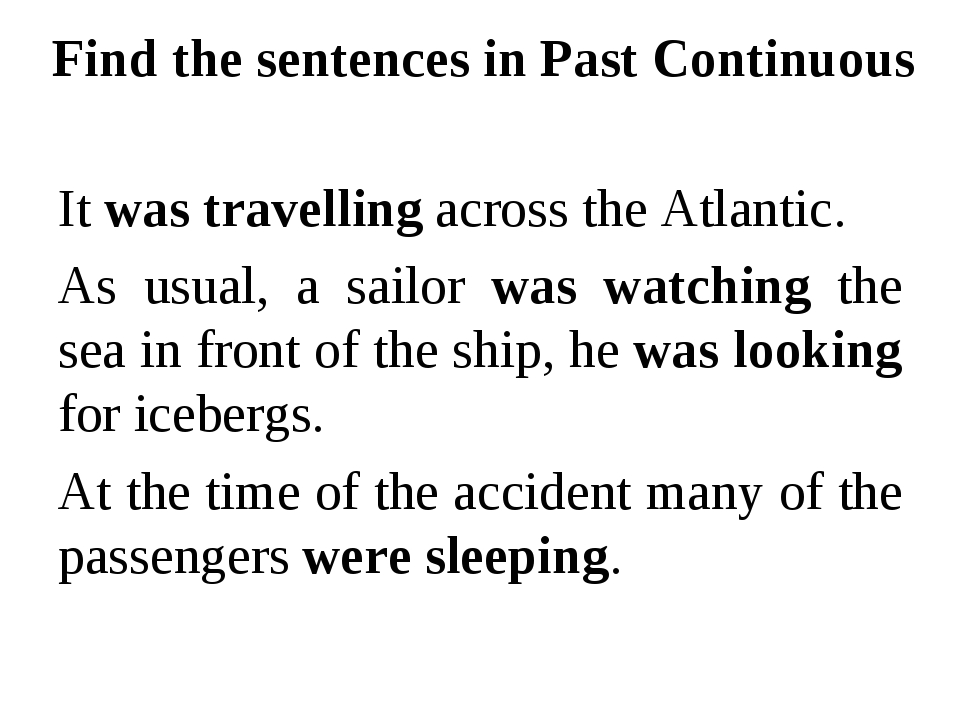 Find the sentences in Past Continuous It was travelling across the Atlantic....