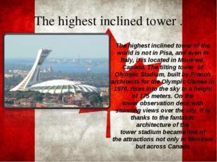 The highestinclinedtower . The highestinclinedtowerof the world isnoti