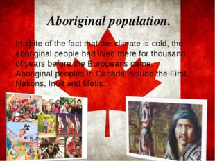 Aboriginal population. . In spite of the fact that the climate is cold, the