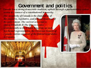Government and politics. The monarchy of Canadais the foundation of theexec