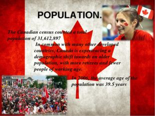 POPULATION. In common with many other developed countries, Canada is experien