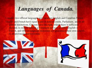 Languages of Canada. Canada's two official languages are Canadian English and