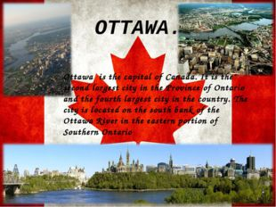 OTTAWA. Ottawa is the capital of Canada. It is the second largest city in the
