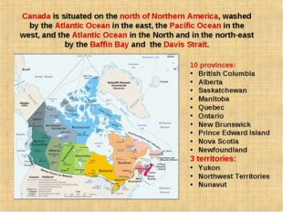 Canada is situated on the north of Northern America, washed by the Atlantic O