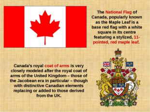 The National Flag of Canada, popularly known as the Maple Leaf is a base red