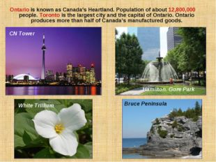 Ontario is known as Canada's Heartland. Population of about 12,800,000 people