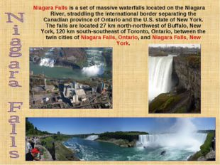 Niagara Falls is a set of massive waterfalls located on the Niagara River, st