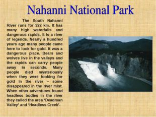 The South Nahanni River runs for 322 km. It has many high waterfalls and dan