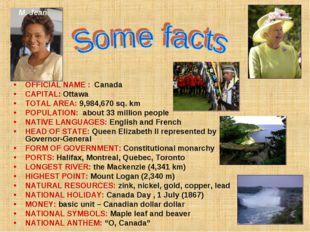 OFFICIAL NAME : Canada CAPITAL: Ottawa TOTAL AREA: 9,984,670 sq. km POPULATI