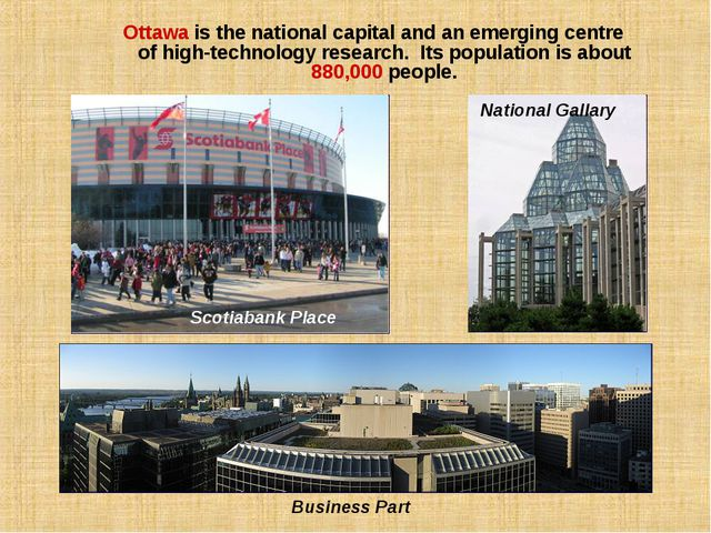 Ottawa is the national capital and an emerging centre of high-technology rese...