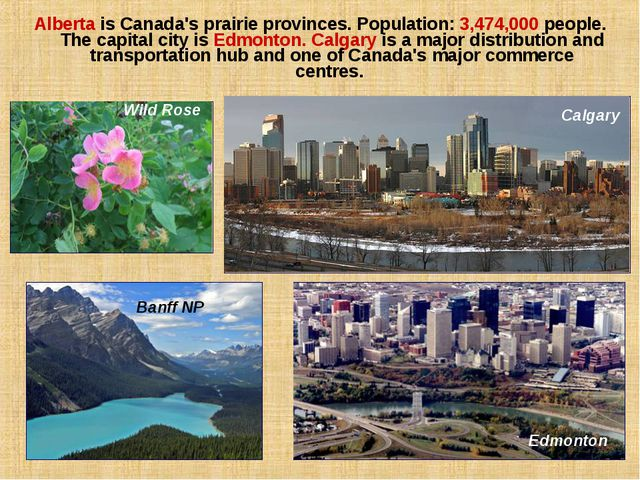 Alberta is Canada's prairie provinces. Population: 3,474,000 people. The capi...
