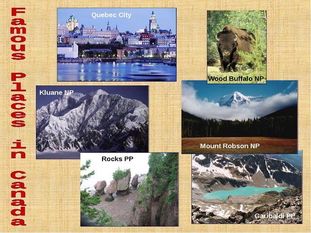 Wood Buffalo NP Mount Robson NP Rocks PP Kluane NP Quebec City Garibaldi PP