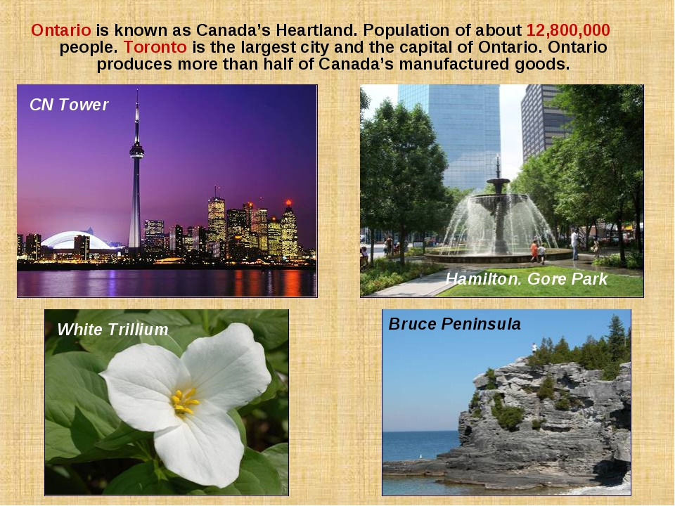 Ontario is known as Canada's Heartland. Population of about 12,800,000 people...