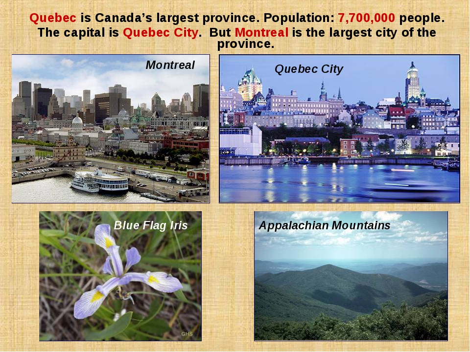 Quebec is Canada's largest province. Population: 7,700,000 people. The capita...