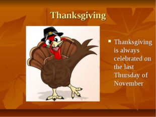 Thanksgiving Thanksgiving is always celebrated on the last Thursday of November