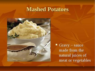 Mashed Potatoes Gravy – sauce made from the natural juices of meat or vegetab