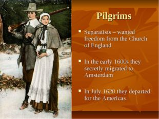 Pilgrims Separatists – wanted freedom from the Church of England In the early