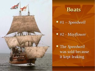 Boats #1 – Speedwell #2 - Mayflower The Speedwell was sold because it kept le