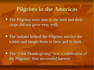 Pilgrims in the Americas The Pilgrims were new to the land and their crops di