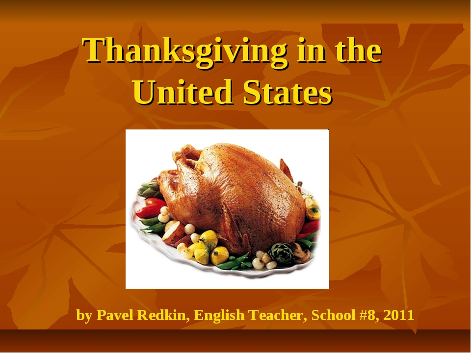 Thanksgiving in the United States by Pavel Redkin, English Teacher, School #8...
