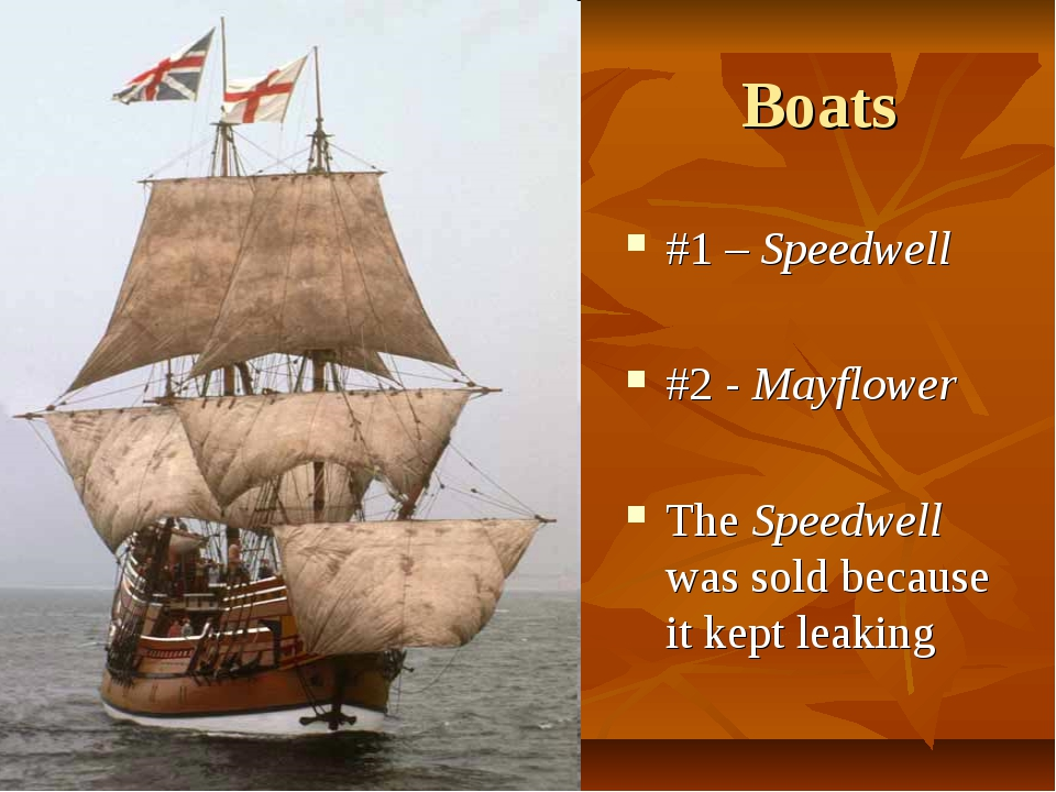 Boats #1 – Speedwell #2 - Mayflower The Speedwell was sold because it kept le...
