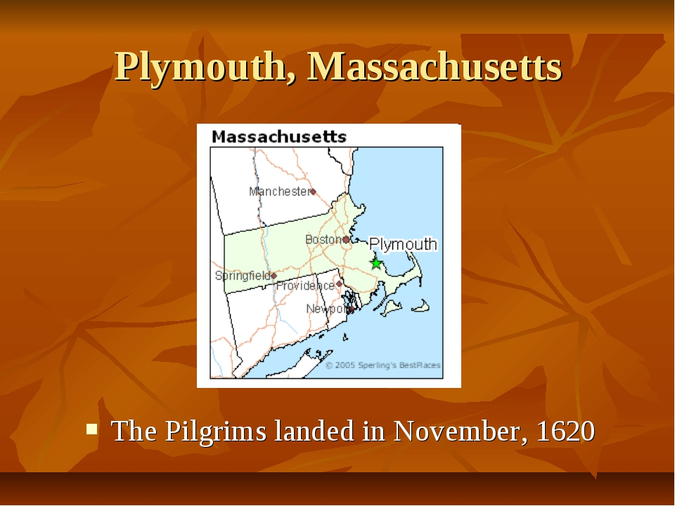 Plymouth, Massachusetts The Pilgrims landed in November, 1620