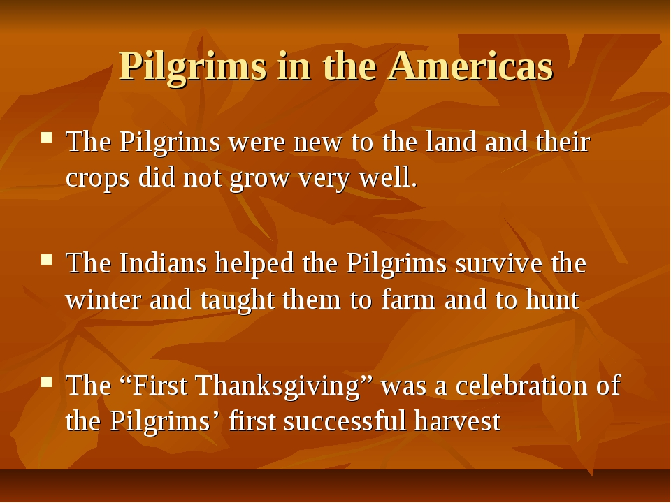 Pilgrims in the Americas The Pilgrims were new to the land and their crops di...