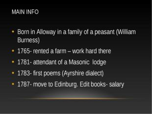 MAIN INFO Born in Alloway in a family of a peasant (William Burness) 1765- re