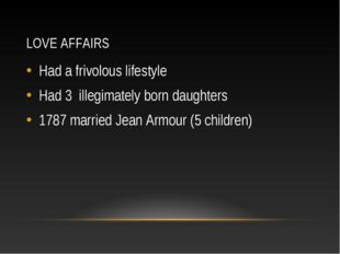 LOVE AFFAIRS Had a frivolous lifestyle Had 3 illegimately born daughters 1787