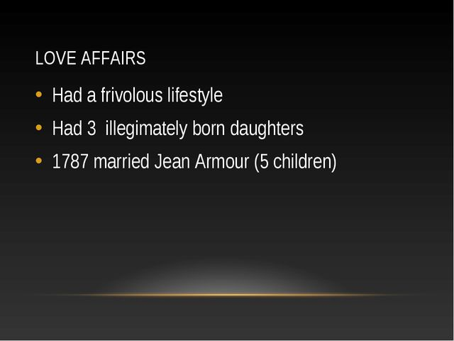 LOVE AFFAIRS Had a frivolous lifestyle Had 3 illegimately born daughters 1787...