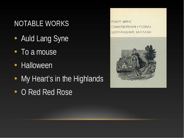 NOTABLE WORKS Auld Lang Syne To a mouse Halloween My Heart's in the Highlands...