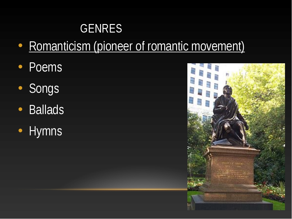 GENRES Romanticism (pioneer of romantic movement) Poems Songs Ballads Hymns