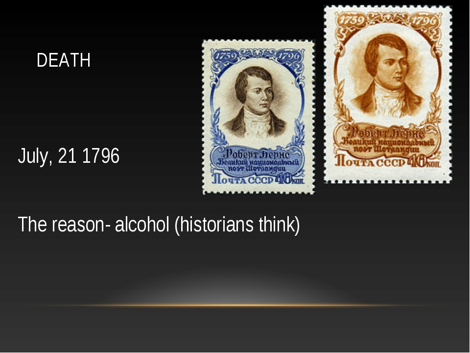 DEATH July, 21 1796 The reason- alcohol (historians think)