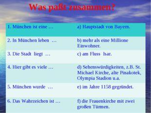 Was paßt zusammen? 1. München ist eine …a) Hauptstadt von Bayern. 2. In Münc